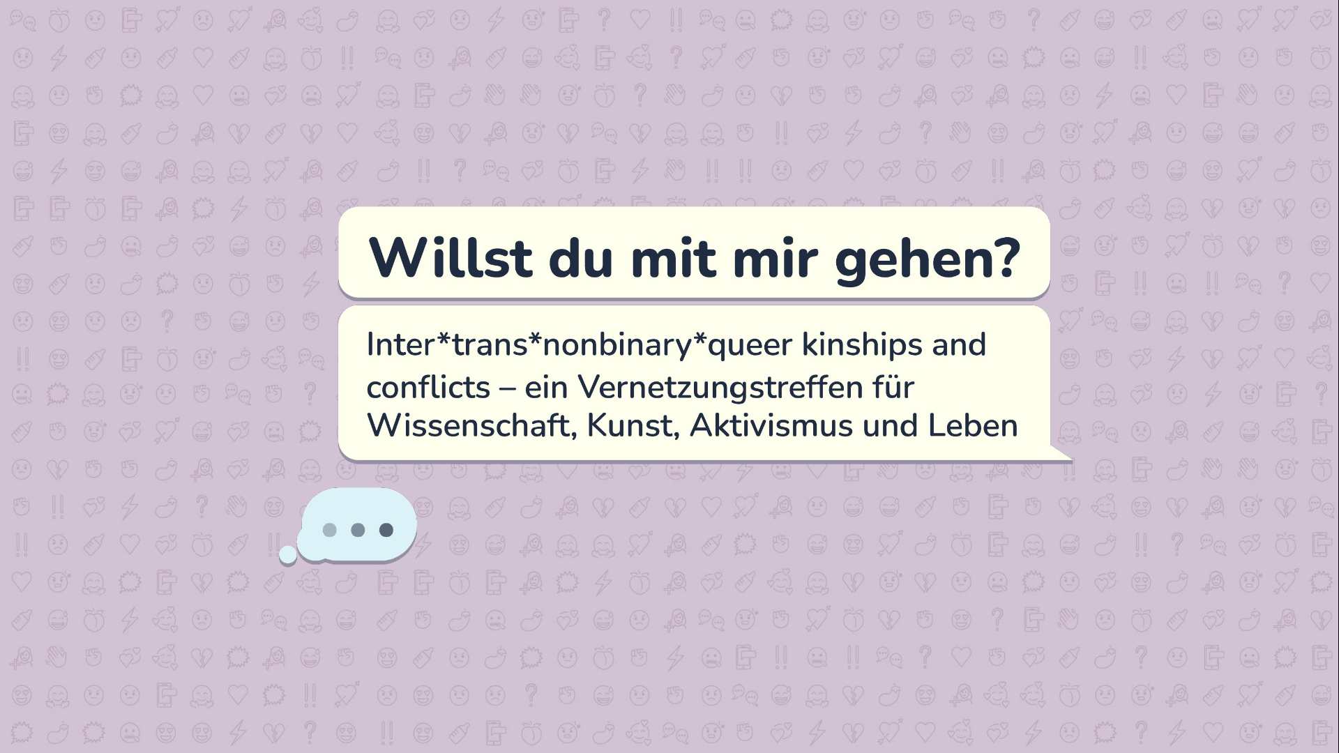 Willst du mit mir gehen? Inter*trans*nonbinary*queer perspectives on kinships and conflicts